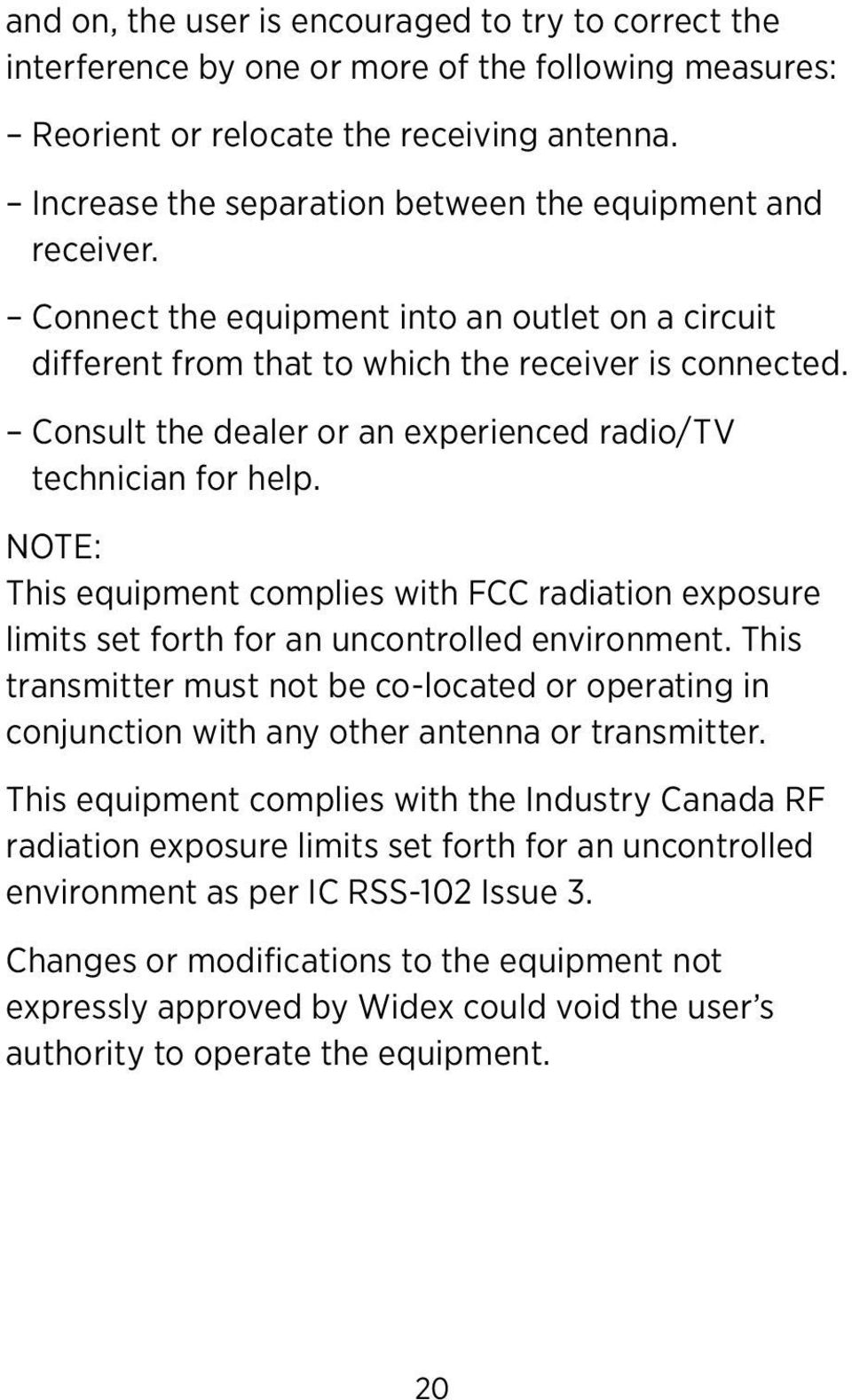 Consult the dealer or an experienced radio/tv technician for help. NOTE: This equipment complies with FCC radiation exposure limits set forth for an uncontrolled environment.