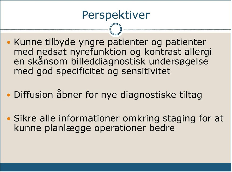 med god specificitet og sensitivitet Diffusion åbner for nye diagnostiske