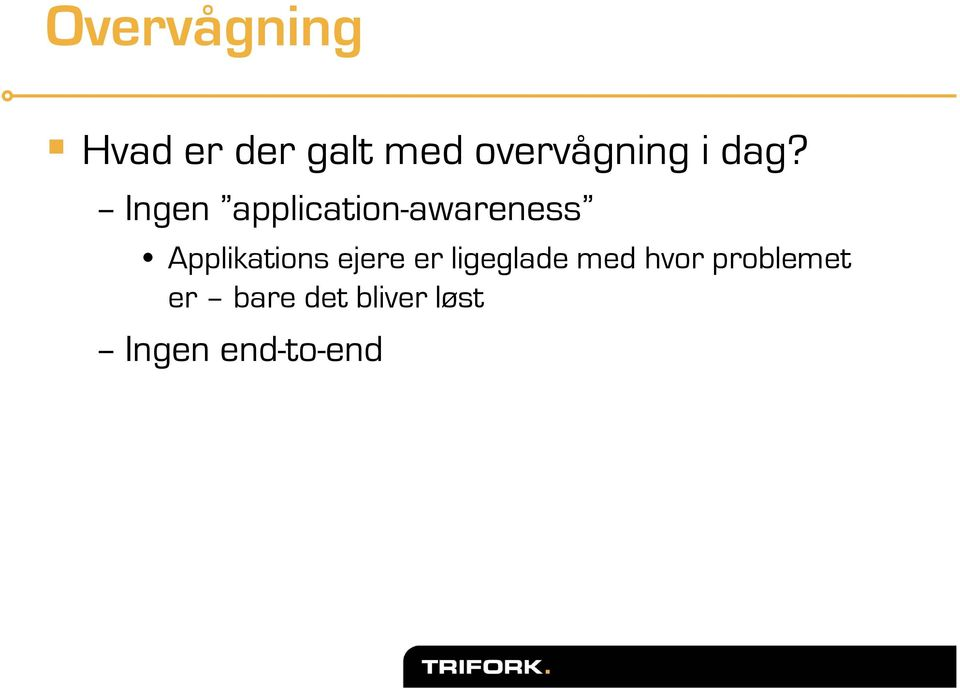 Ingen application-awareness Applikations