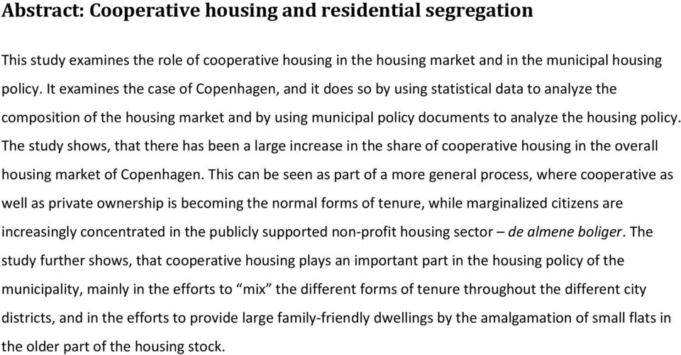 The study shows, that there has been a large increase in the share of cooperative housing in the overall housing market of Copenhagen.