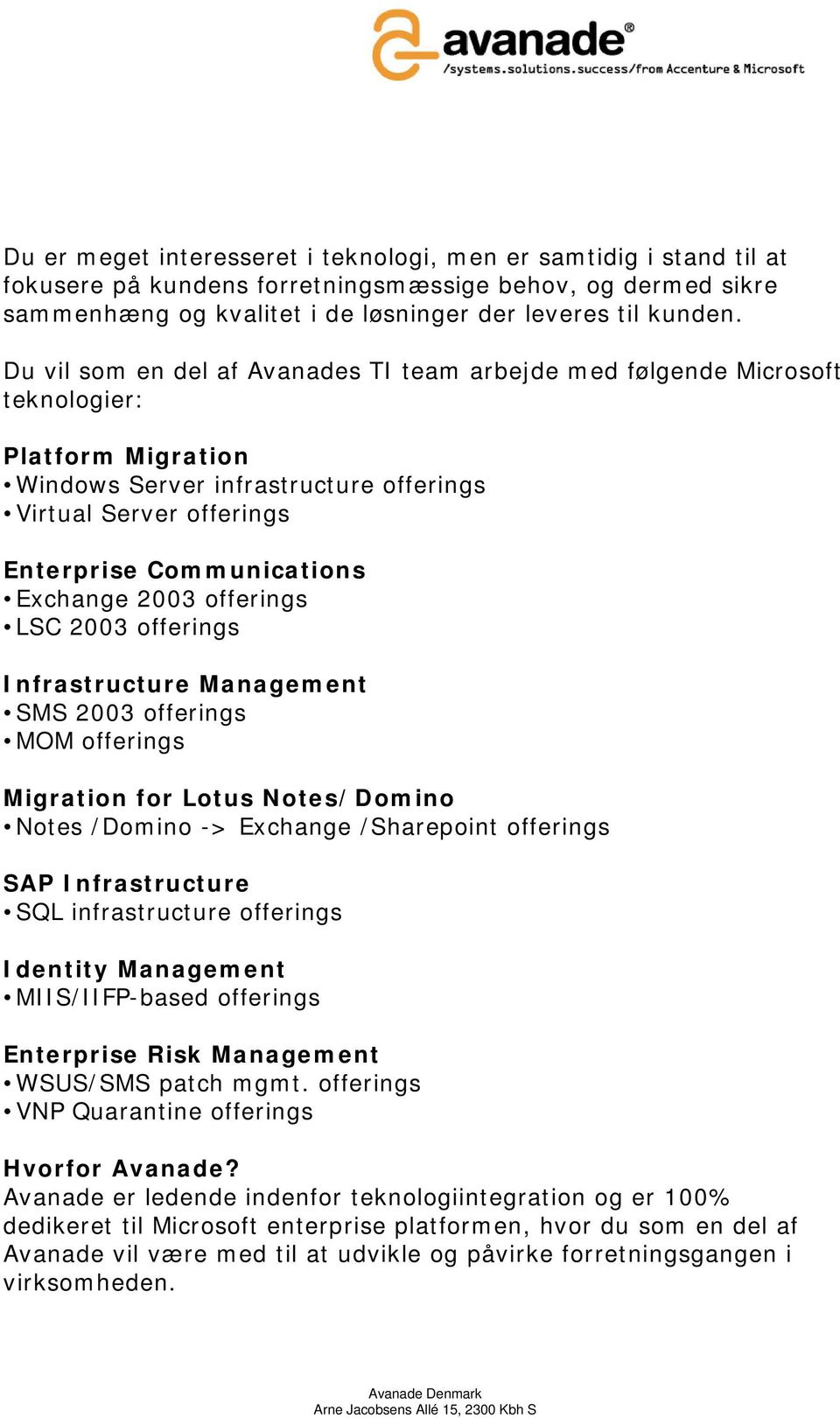Exchange 2003 offerings LSC 2003 offerings Infrastructure Management SMS 2003 offerings MOM offerings Migration for Lotus Notes/Domino Notes /Domino -> Exchange /Sharepoint offerings SAP