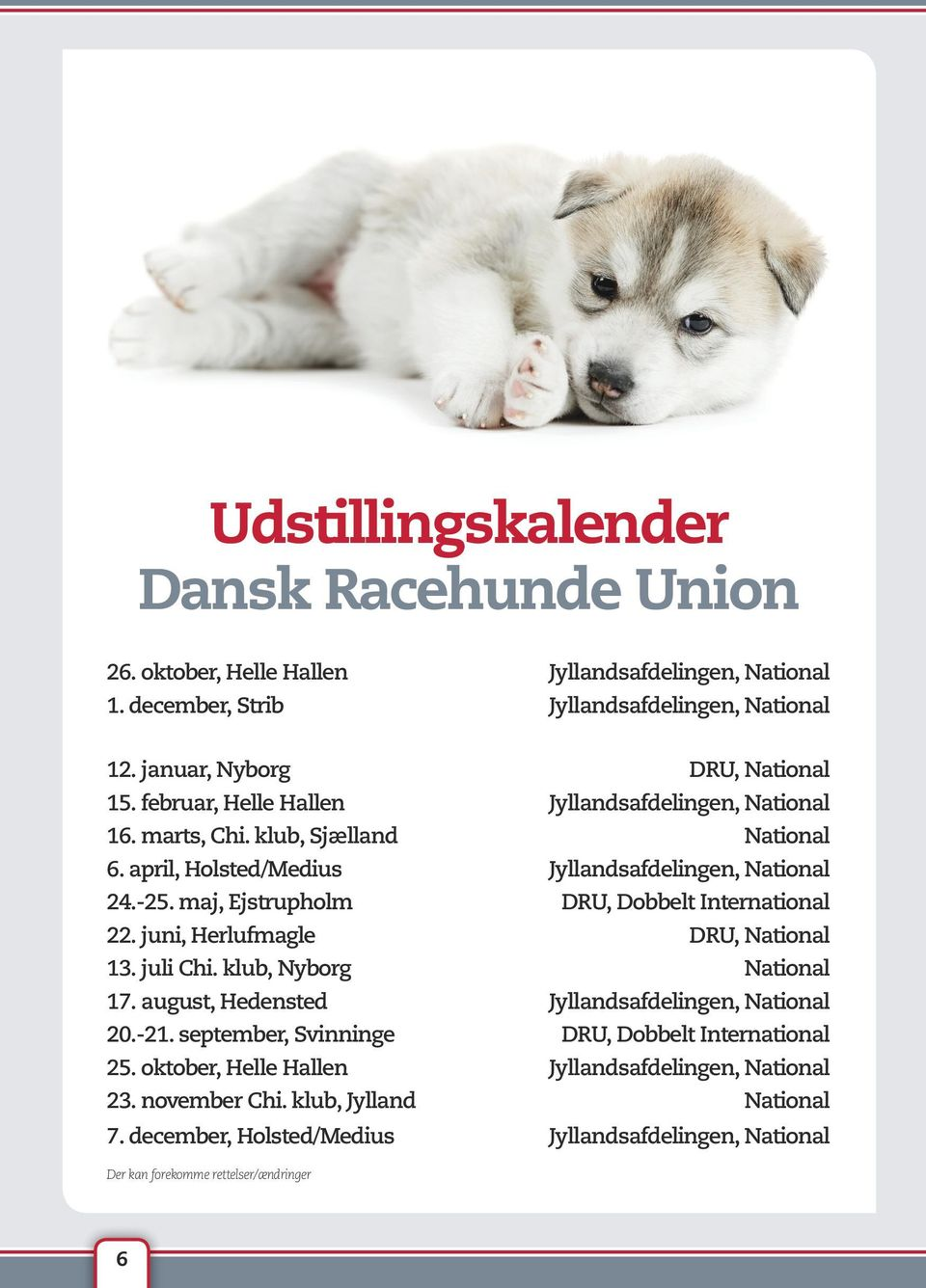 maj, Ejstrupholm DRU, Dobbelt International 22. juni, Herlufmagle DRU, National 13. juli Chi. klub, Nyborg National 17. august, Hedensted Jyllandsafdelingen, National 20.-21.