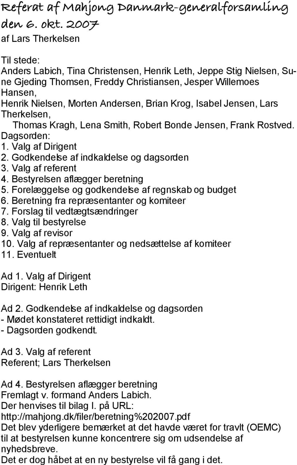 Andersen, Brian Krog, Isabel Jensen, Lars Therkelsen, Thomas Kragh, Lena Smith, Robert Bonde Jensen, Frank Rostved. Dagsorden: 1. Valg af Dirigent 2. Godkendelse af indkaldelse og dagsorden 3.