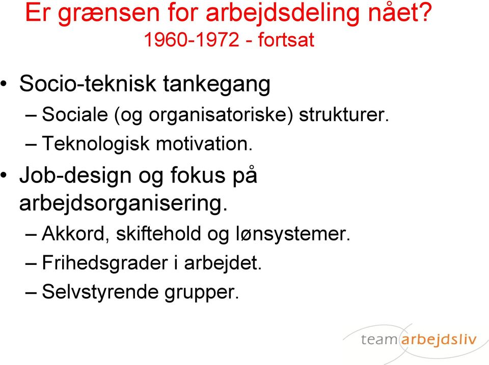 organisatoriske) strukturer. Teknologisk motivation.