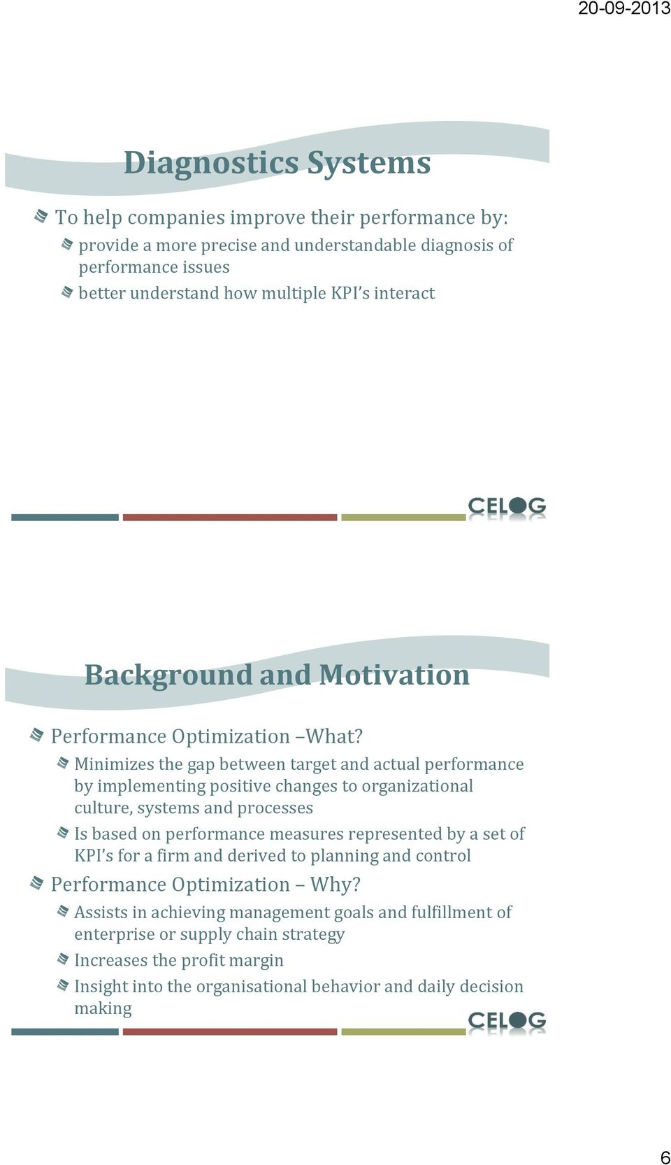 Minimizes the gap between target and actual performance by implementing positive changes to organizational culture, systems and processes Is based on performance measures