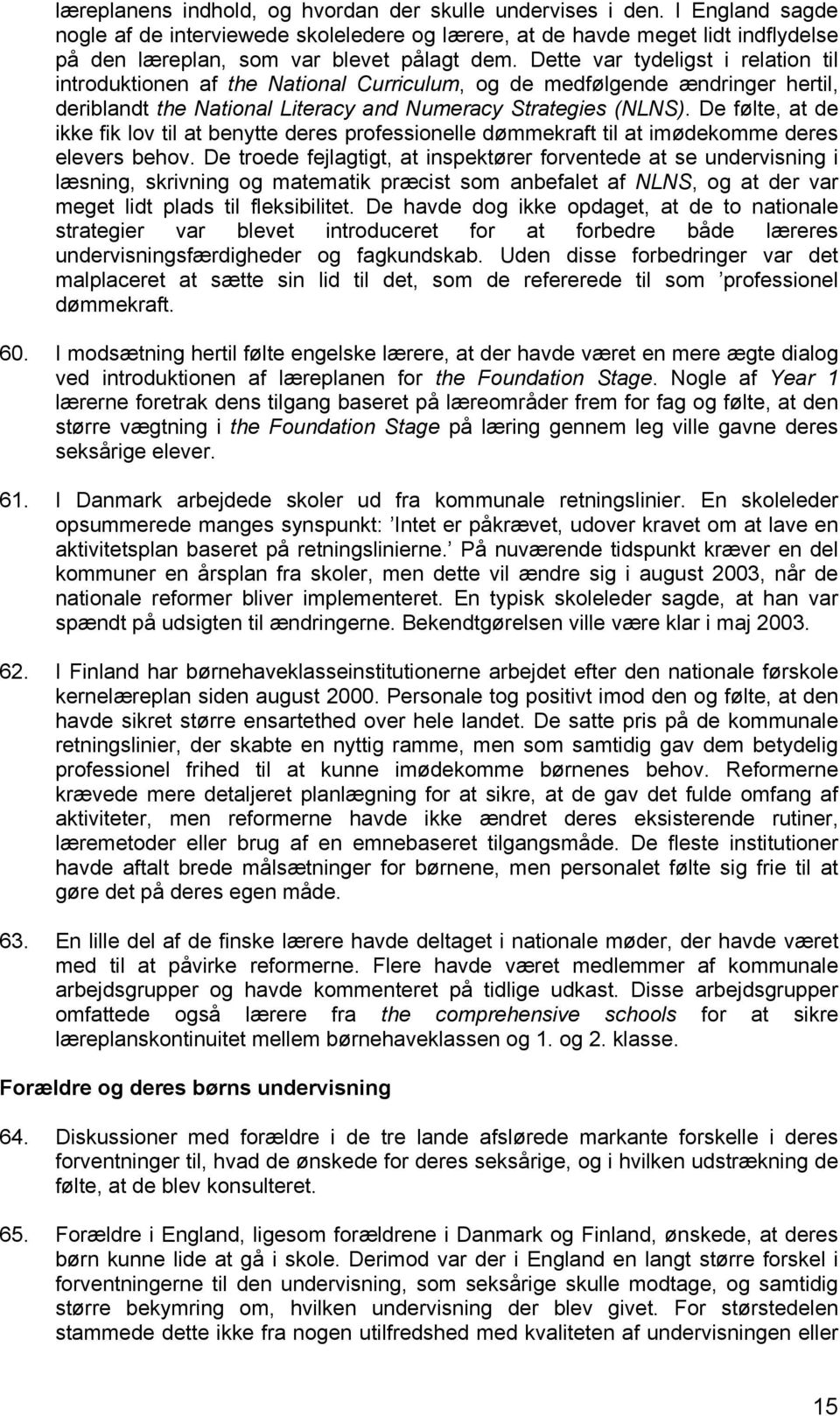 Dette var tydeligst i relation til introduktionen af the National Curriculum, og de medfølgende ændringer hertil, deriblandt the National Literacy and Numeracy Strategies (NLNS).