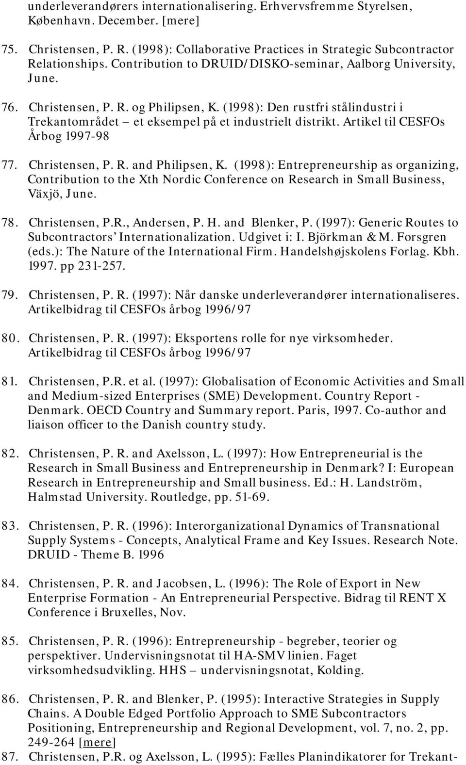 Artikel til CESFOs Årbog 1997-98 77. Christensen, P. R. and Philipsen, K. (1998): Entrepreneurship as organizing, Contribution to the Xth Nordic Conference on Research in Small Business, Växjö, June.
