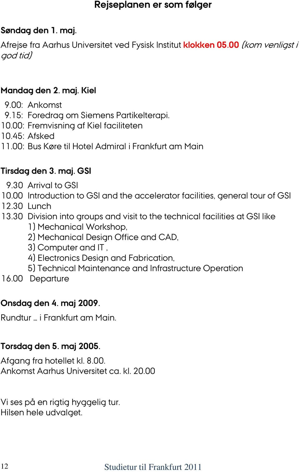 00 Introduction to GSI and the accelerator facilities, general tour of GSI 12.30 Lunch 13.