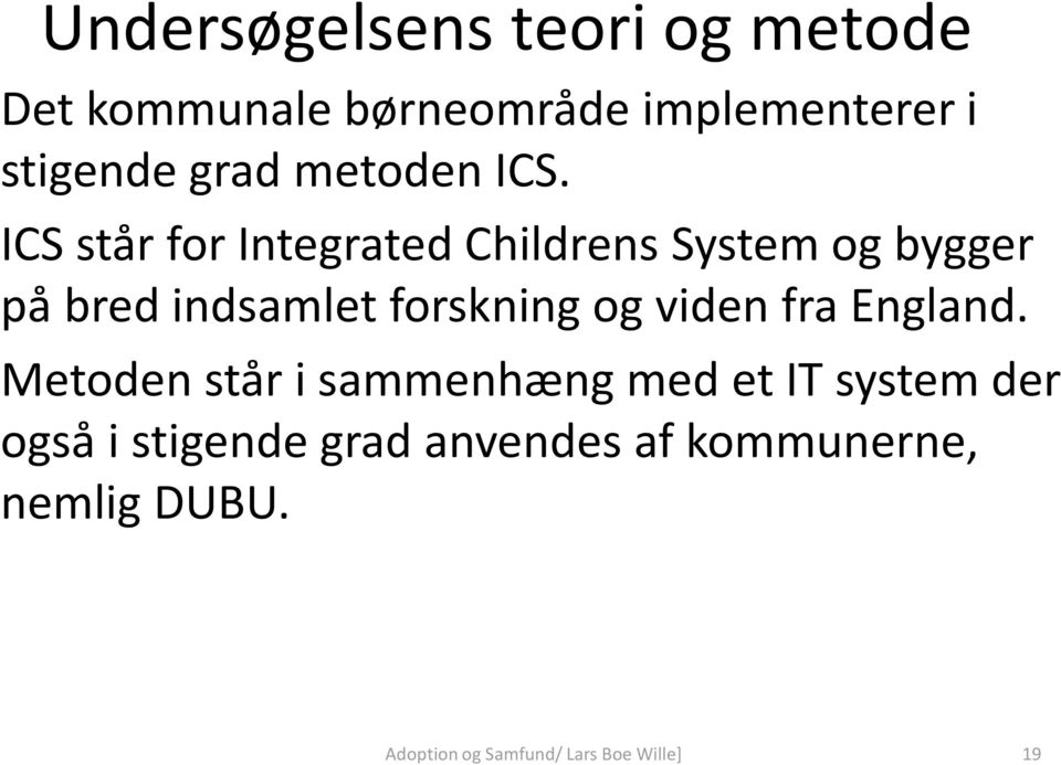 ICS står for Integrated Childrens System og bygger på bred indsamlet forskning og