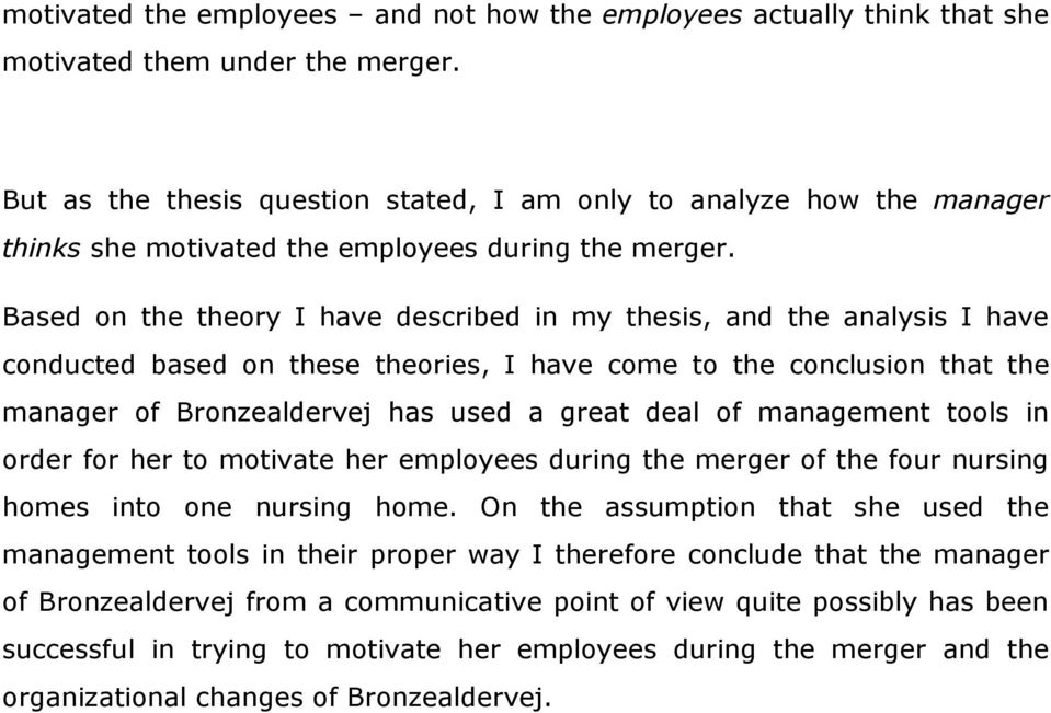 Based on the theory I have described in my thesis, and the analysis I have conducted based on these theories, I have come to the conclusion that the manager of Bronzealdervej has used a great deal of