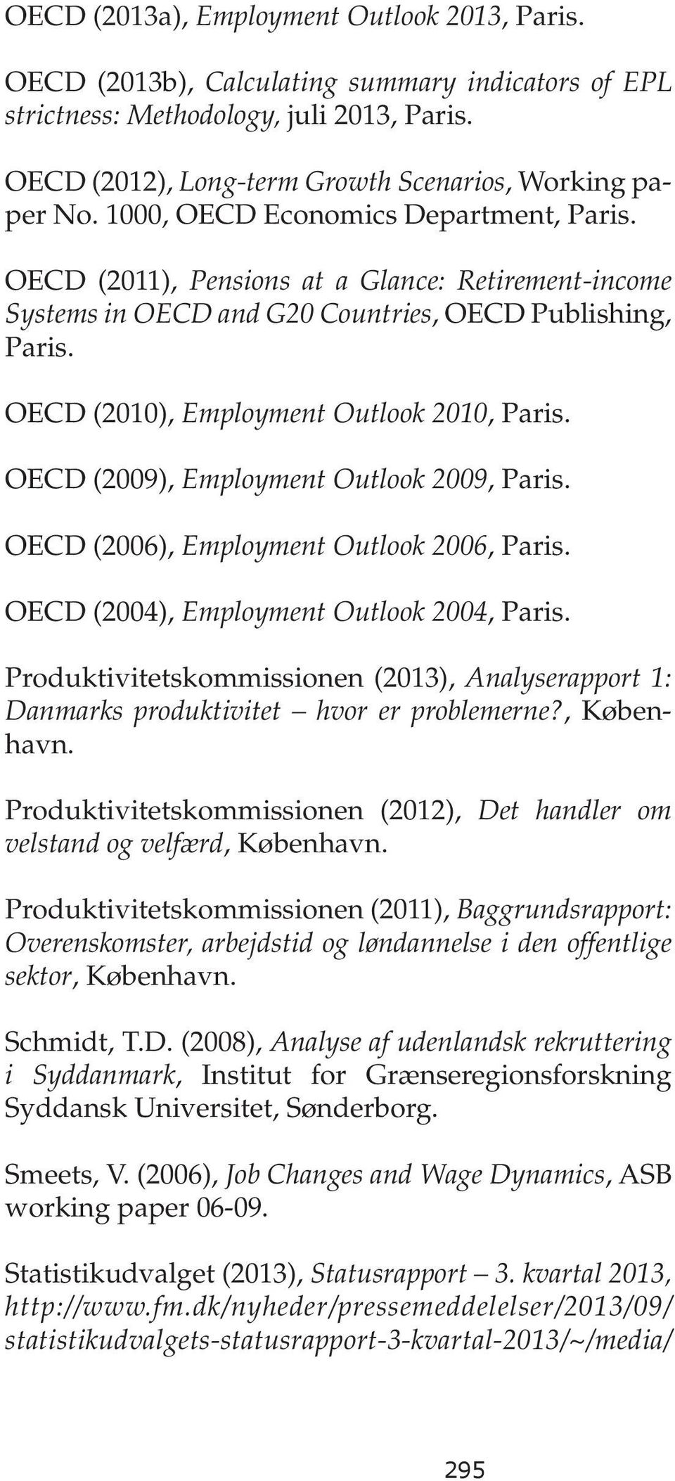OECD (2009), Employment Outlook 2009, Paris. OECD (2006), Employment Outlook 2006, Paris. OECD (2004), Employment Outlook 2004, Paris.