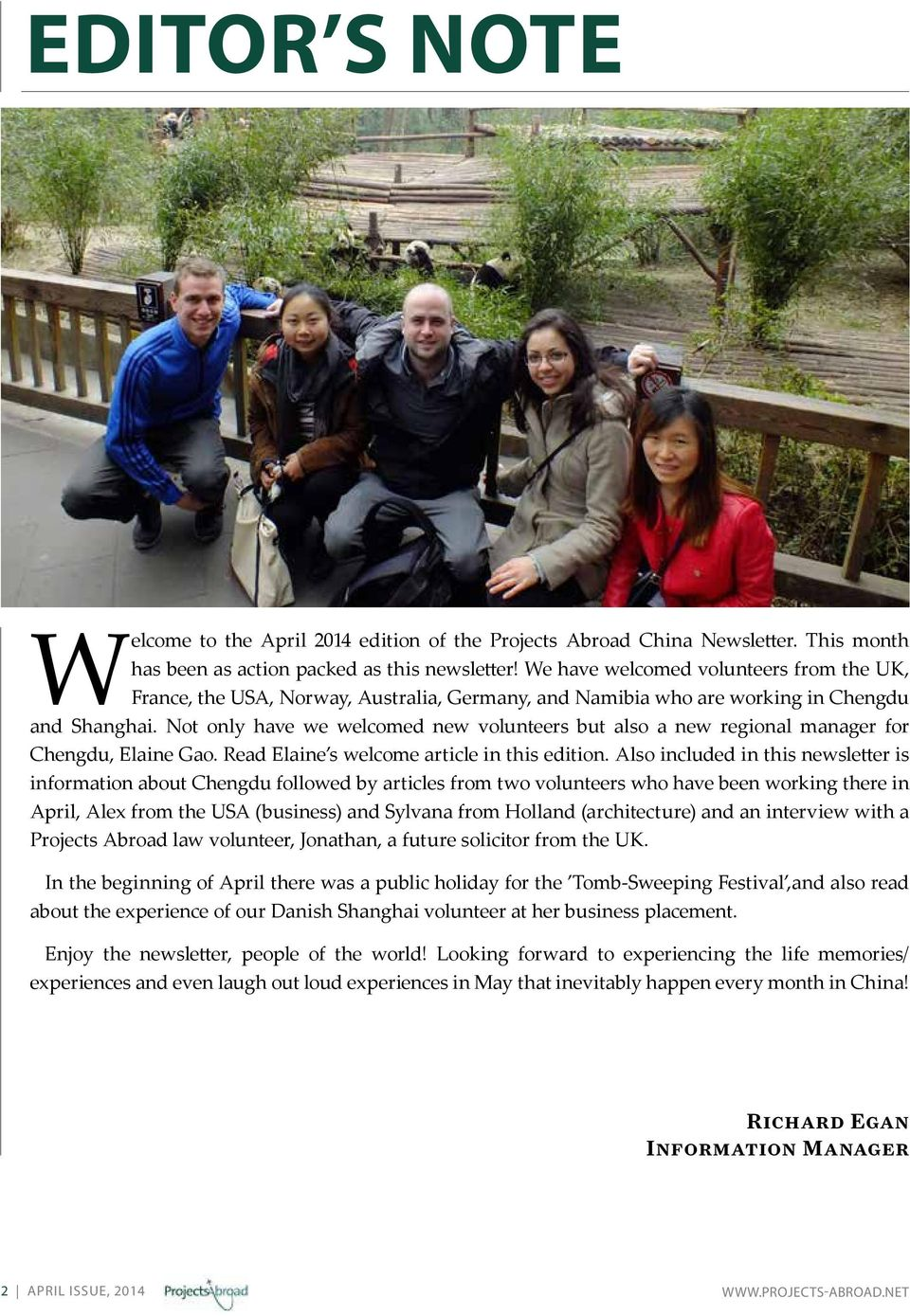 Not only have we welcomed new volunteers but also a new regional manager for Chengdu, Elaine Gao. Read Elaine s welcome article in this edition.