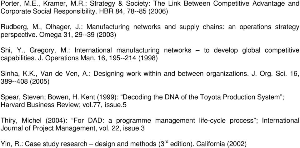: International manufacturing networks to develop global competitive capabilities. J. Operations Man. 16, 195--214 (1998) Sinha, K.K., Van de Ven, A.: Designing work within and between organizations.