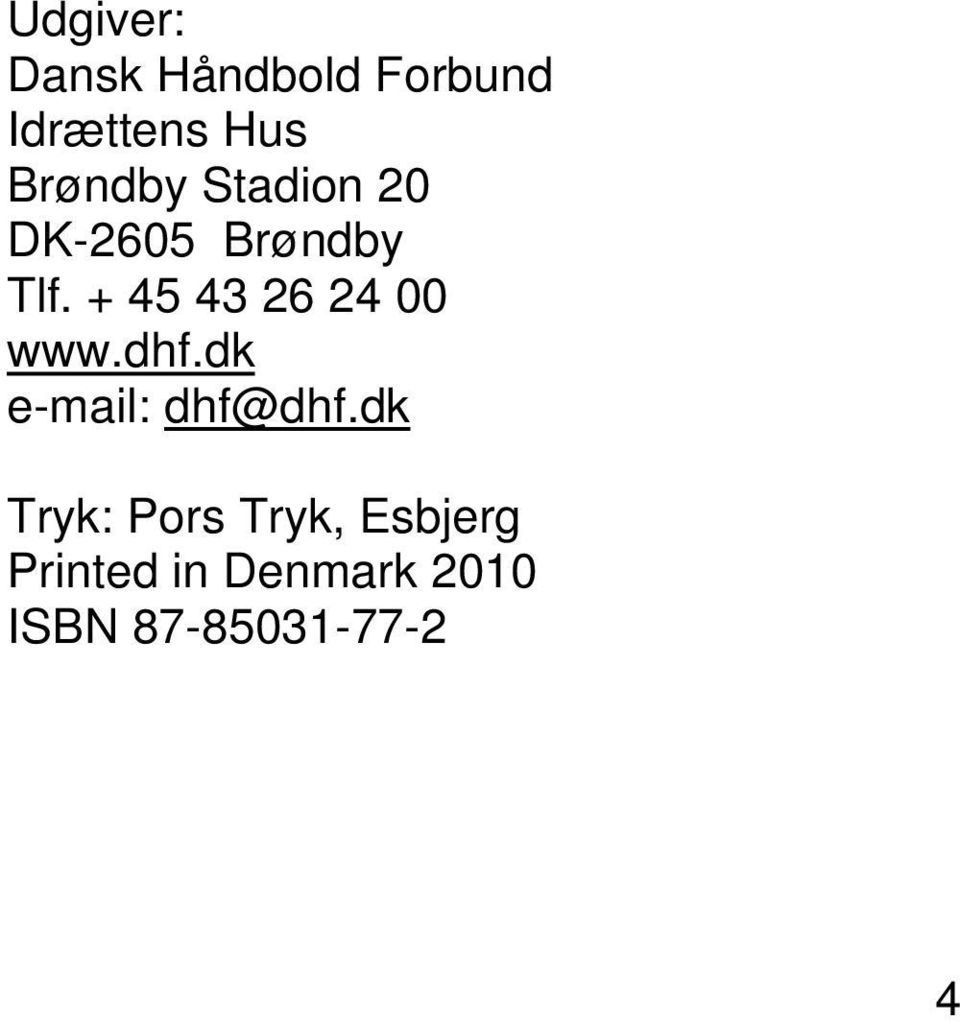 + 45 43 26 24 00 www.dhf.dk e-mail: dhf@dhf.