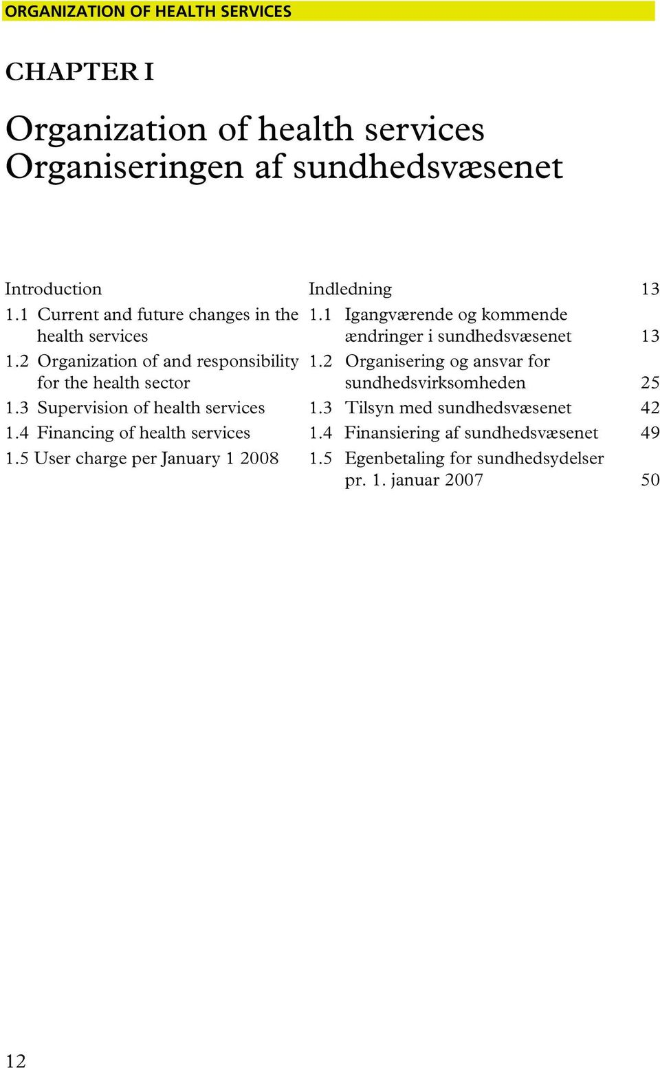 2 Organization of and responsibility 1.2 Organisering og ansvar for for the health sector sundhedsvirksomheden 25 1.3 Supervision of health services 1.