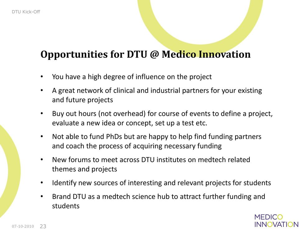 Nt able t fund PhDs but are happy t help find funding partners and cach the prcess f acquiring necessary funding New frums t meet acrss DTU institutes n