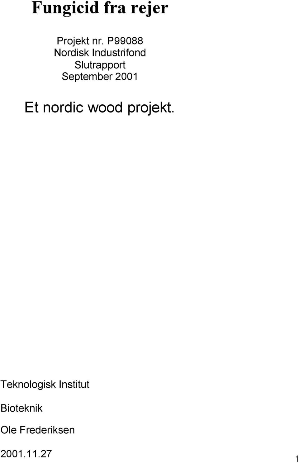 September 2001 Et nordic wood projekt.