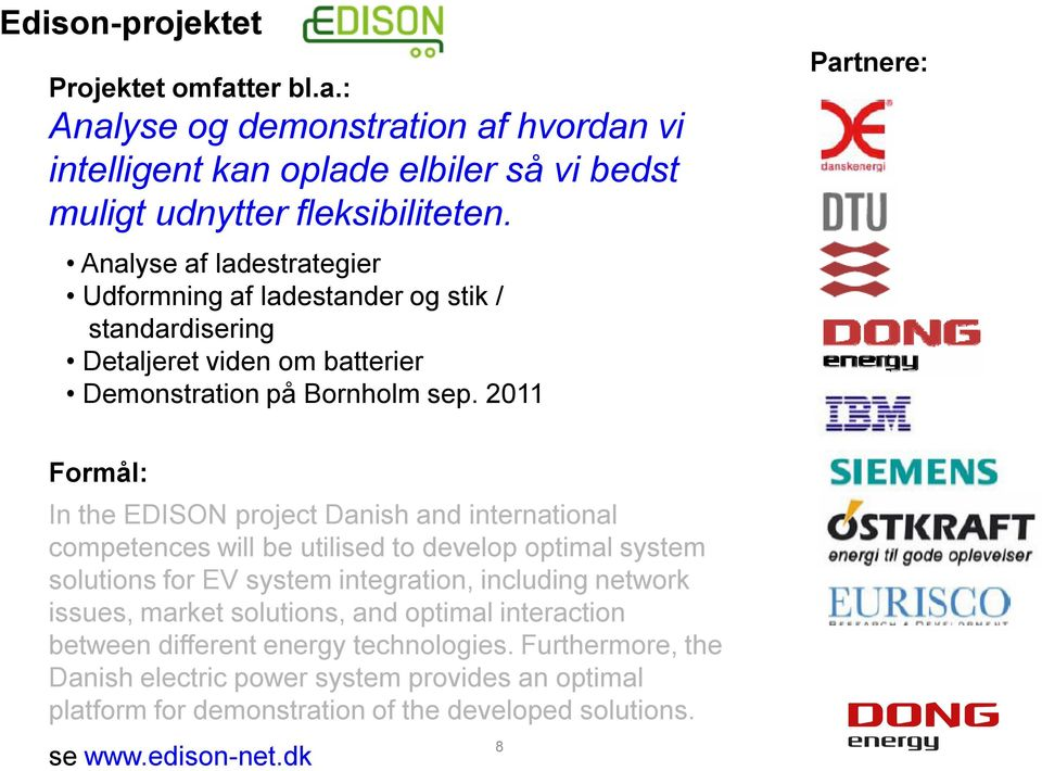 2011 Partnere: Formål: In the EDISON project Danish and international competences will be utilised to develop optimal system solutions for EV system integration, including