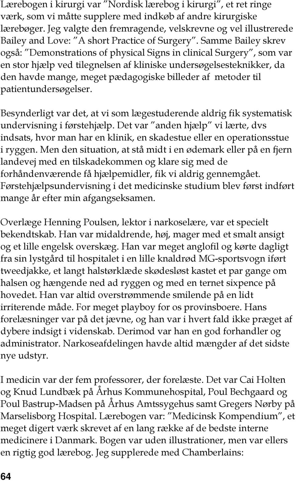 Samme Bailey skrev også: Demonstrations of physical Signs in clinical Surgery, som var en stor hjælp ved tilegnelsen af kliniske undersøgelsesteknikker, da den havde mange, meget pædagogiske billeder