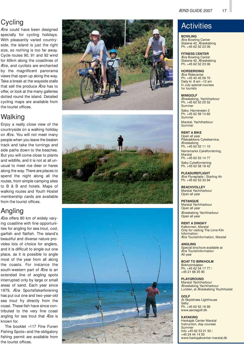 Take a break at the wayside stalls that sell the produce Ærø has to offer, or look at the many galleries dotted round the island. Detailed cycling maps are available from the tourist offices.
