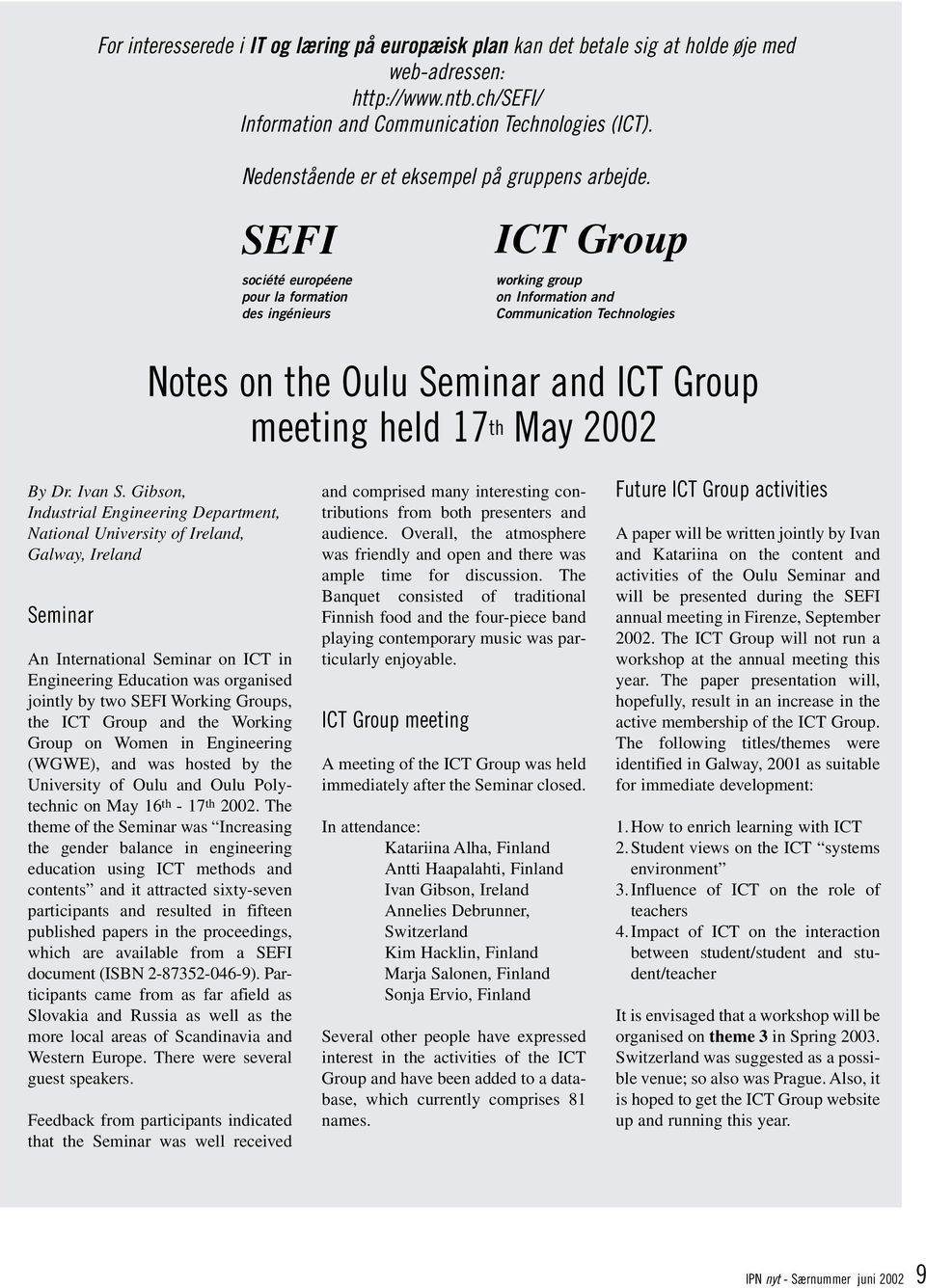 SEFI société européene pour la formation des ingénieurs ICT Group working group on Information and Communication Technologies Notes on the Oulu Seminar and ICT Group meeting held 17 th May 2002 By Dr.