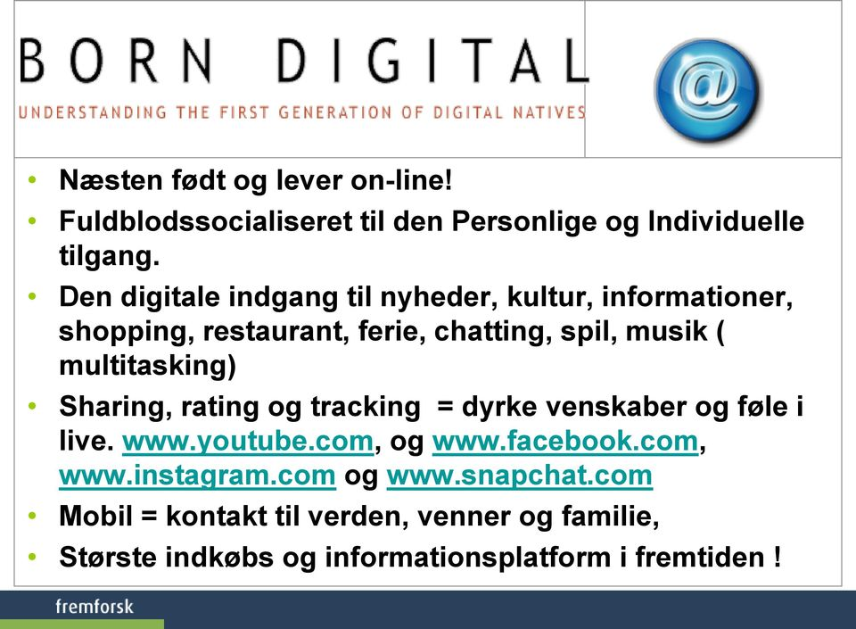multitasking) Sharing, rating og tracking = dyrke venskaber og føle i live. www.youtube.com, og www.facebook.