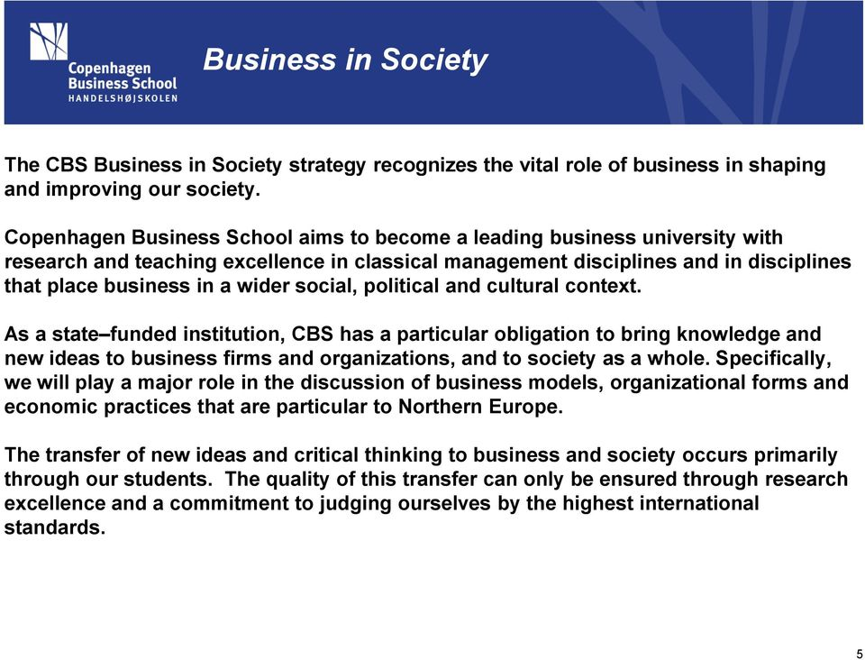 social, political and cultural context. As a state funded institution, CBS has a particular obligation to bring knowledge and new ideas to business firms and organizations, and to society as a whole.