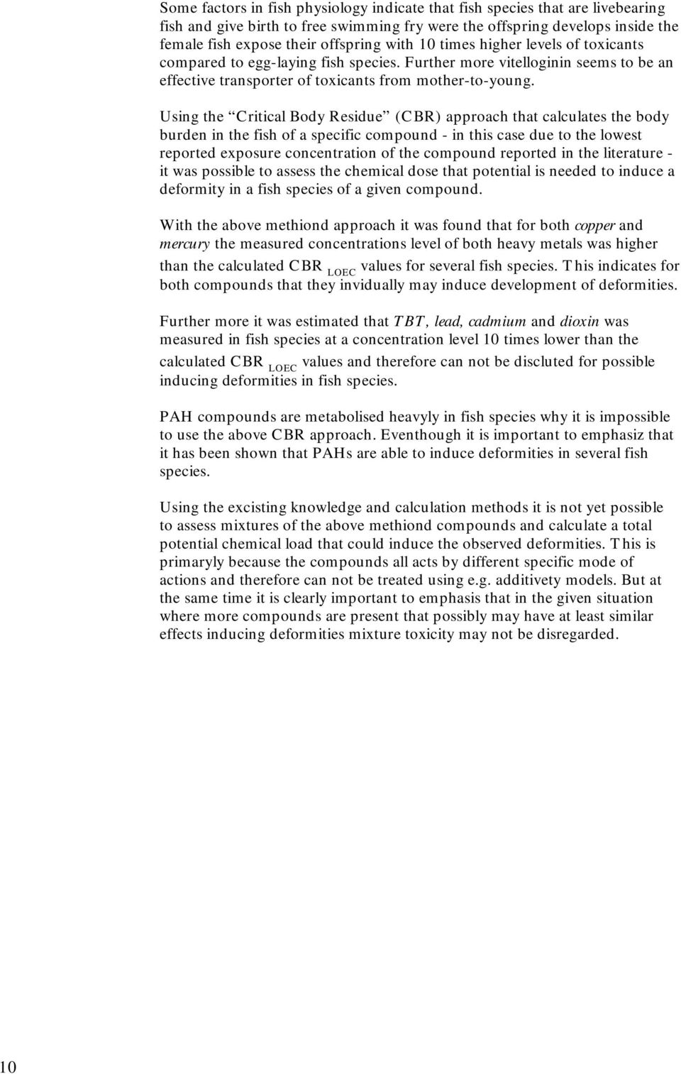 Using the Critical Body Residue (CBR) approach that calculates the body burden in the fish of a specific compound - in this case due to the lowest reported exposure concentration of the compound