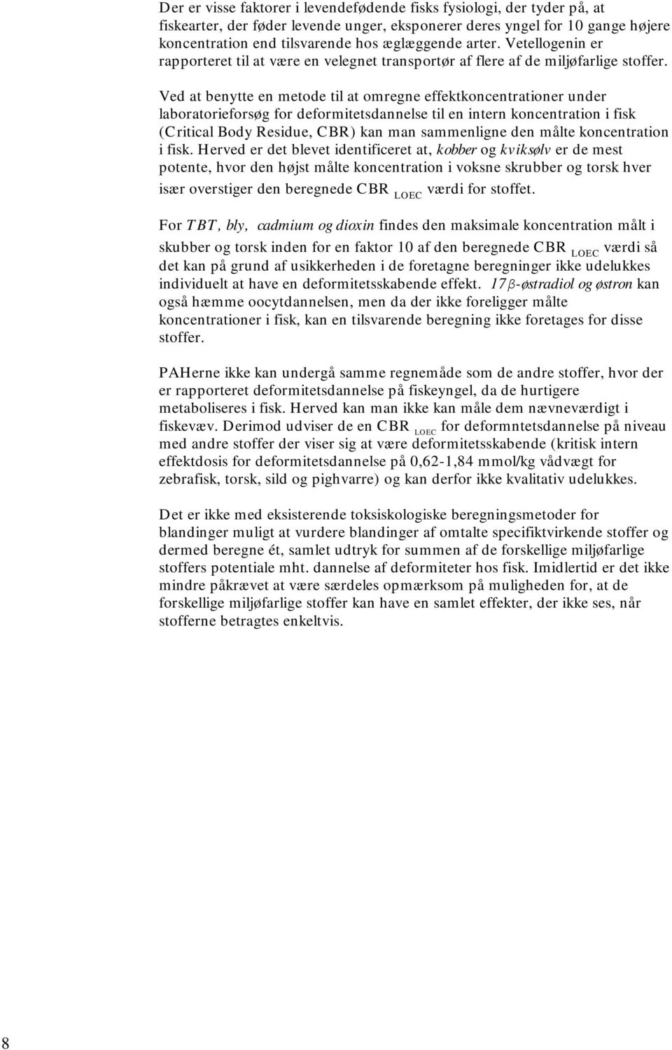 Ved at benytte en metode til at omregne effektkoncentrationer under laboratorieforsøg for deformitetsdannelse til en intern koncentration i fisk (Critical Body Residue, CBR) kan man sammenligne den