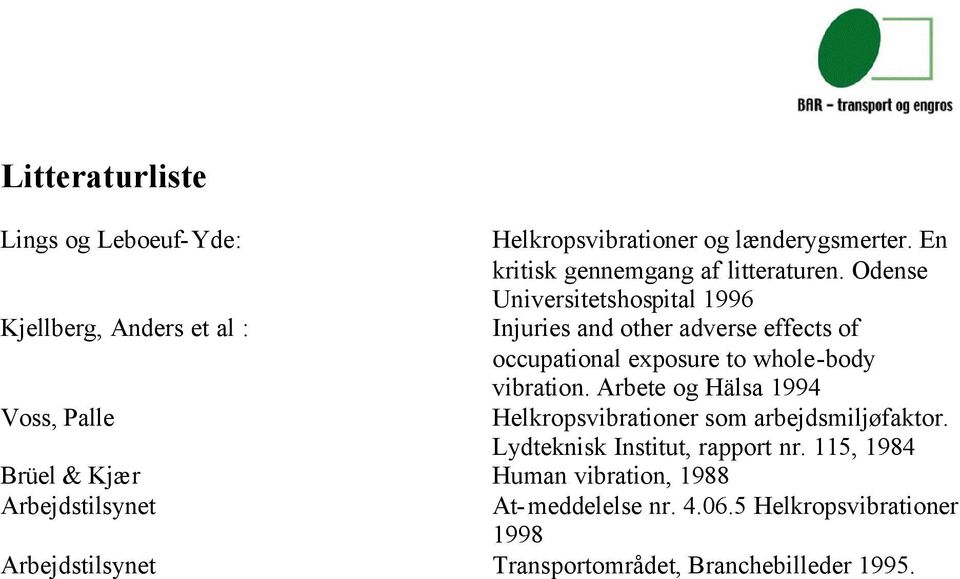 Odense Universitetshospital 1996 Injuries and other adverse effects of occupational exposure to whole-body vibration.