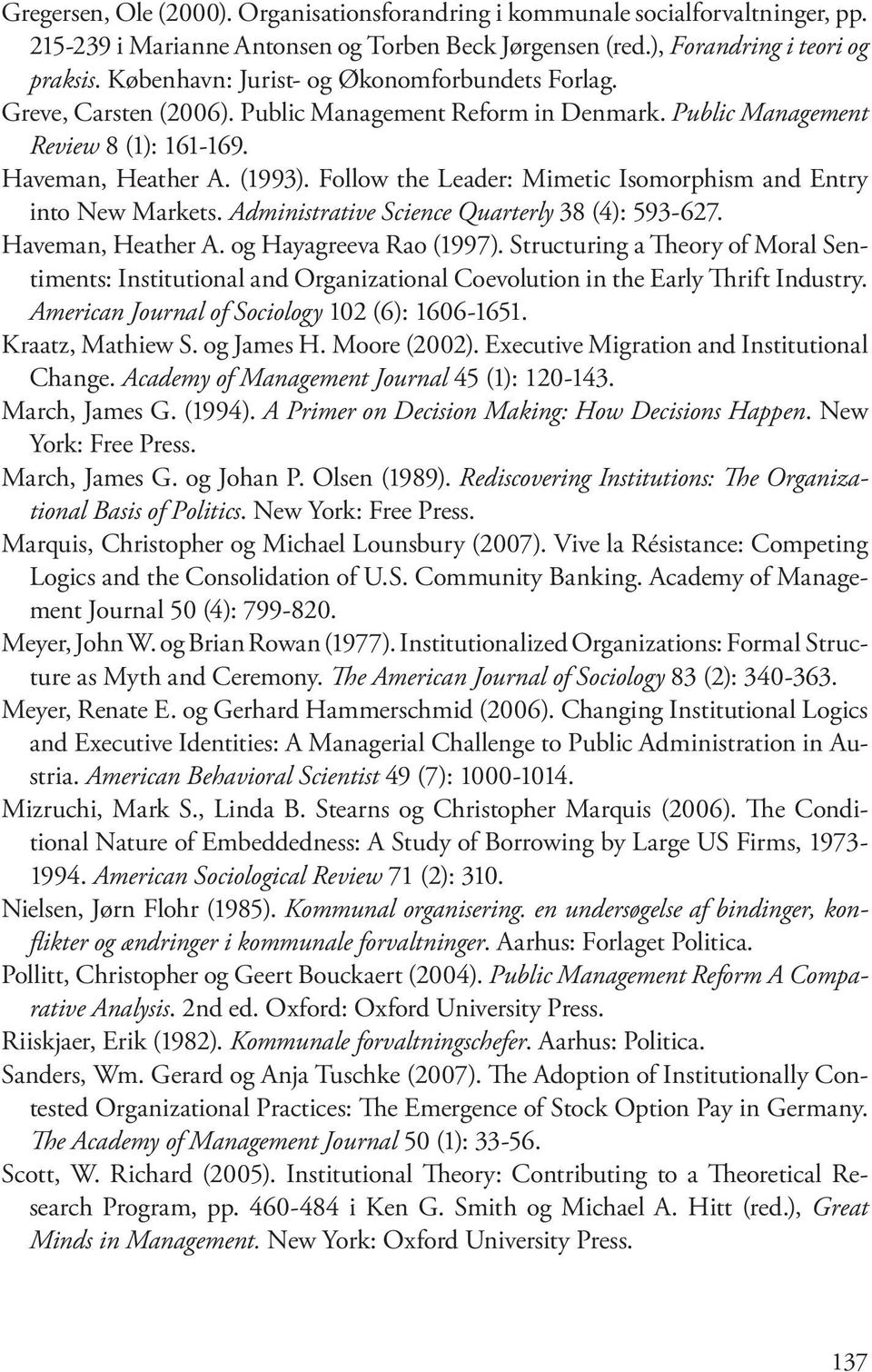 Follow the Leader: Mimetic Isomorphism and Entry into New Markets. Administrative Science Quarterly 38 (4): 593-627. Haveman, Heather A. og Hayagreeva Rao (1997).