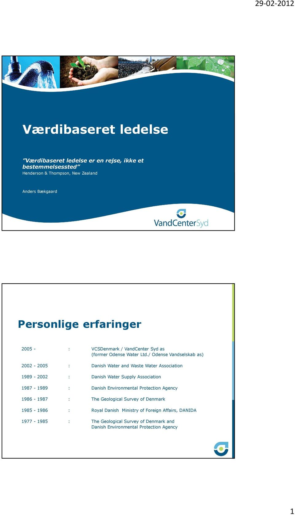 / Odense Vandselskab as) 2002-2005 : Danish Water and Waste Water Association 1989-2002 : Danish Water Supply Association 1987-1989 : Danish