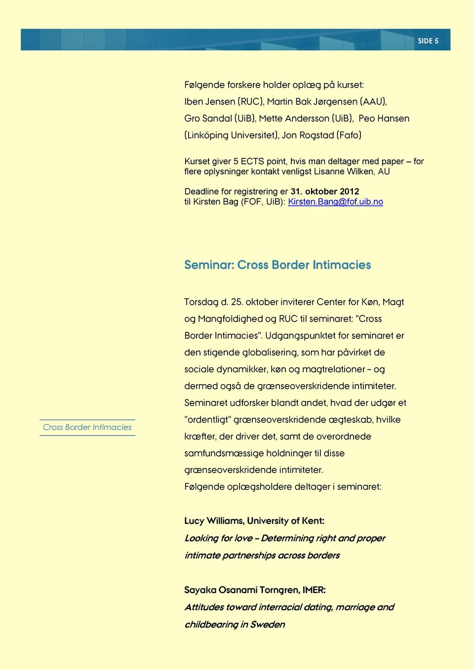 uib.no Seminar: Cross Border Intimacies For mere information om kurset, kontakt Kari Hoftun Johnsen: kari.johnsen@fof.uib.no Cross Border Intimacies Torsdag d. 25.