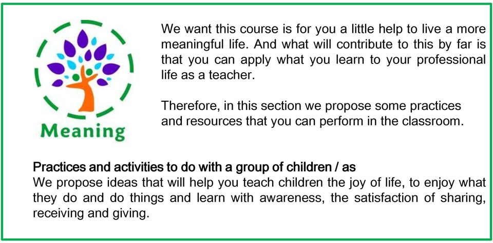 Therefore, in this section we propose some practices and resources that you can perform in the classroom.