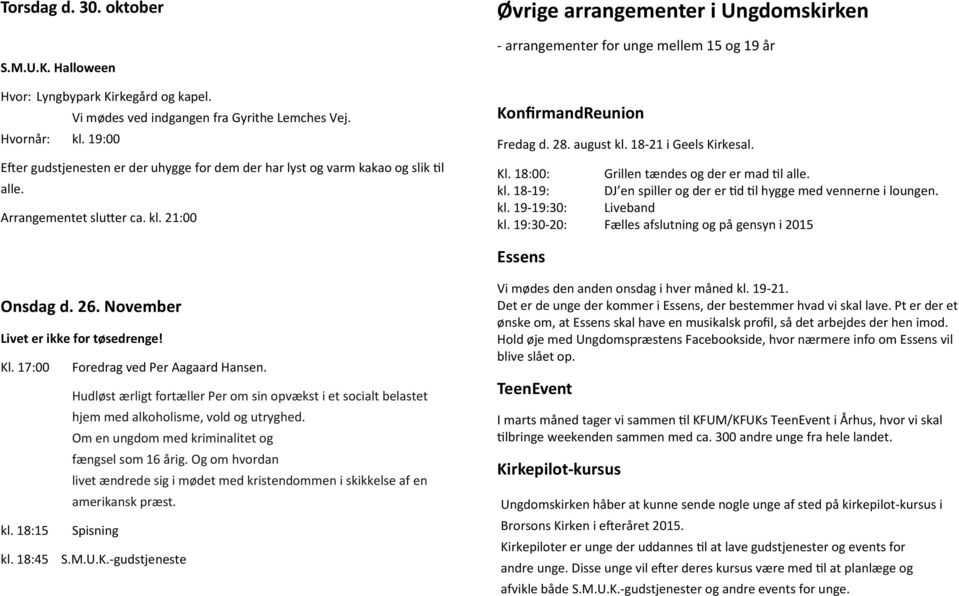21:00 Øvrige arrangementer i Ungdomskirken - arrangementer for unge mellem 15 og 19 år KonfirmandReunion Fredag d. 28. august kl. 18-21 i Geels Kirkesal. Kl.
