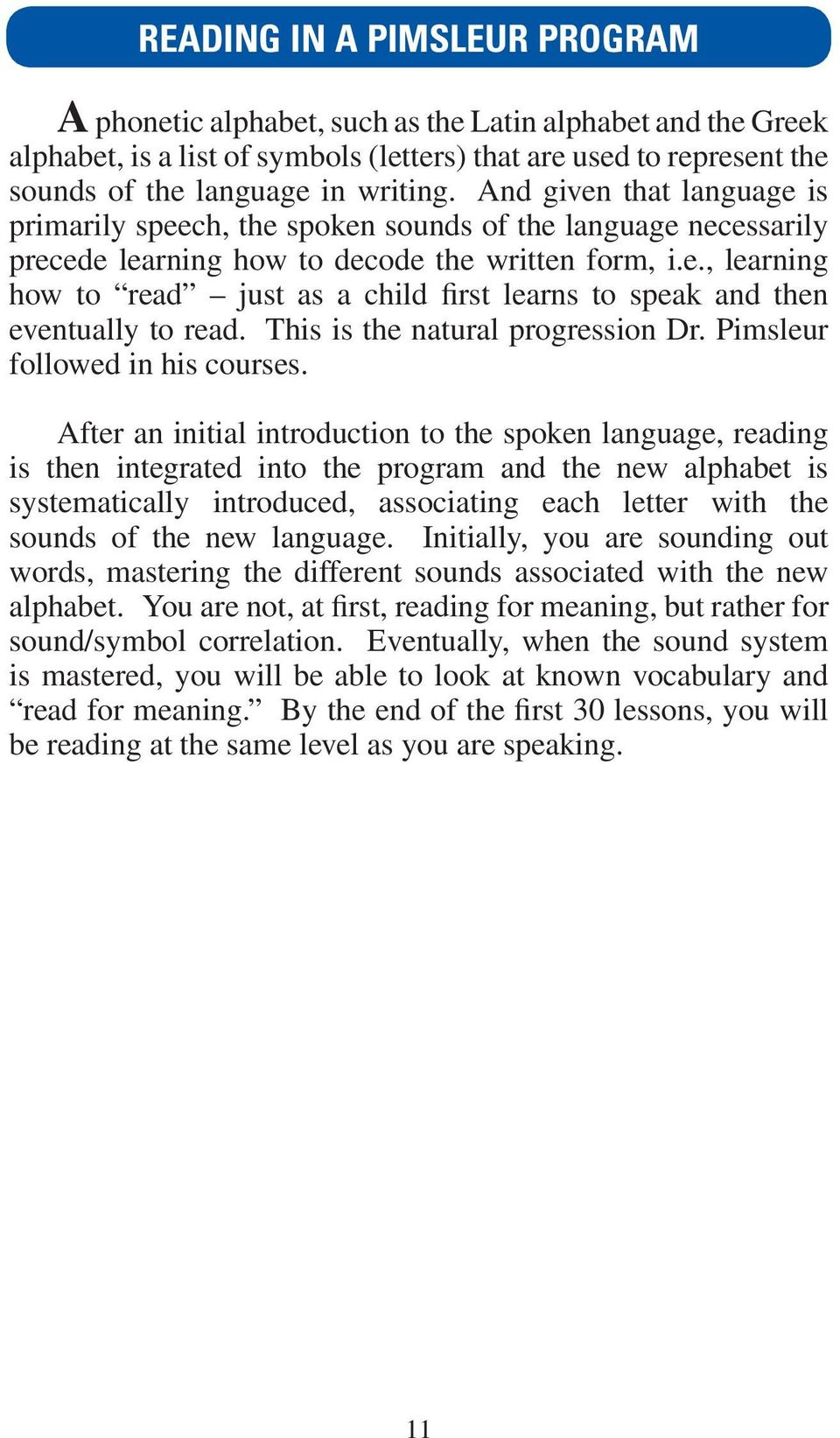 This is the natural progression Dr. Pimsleur followed in his courses.