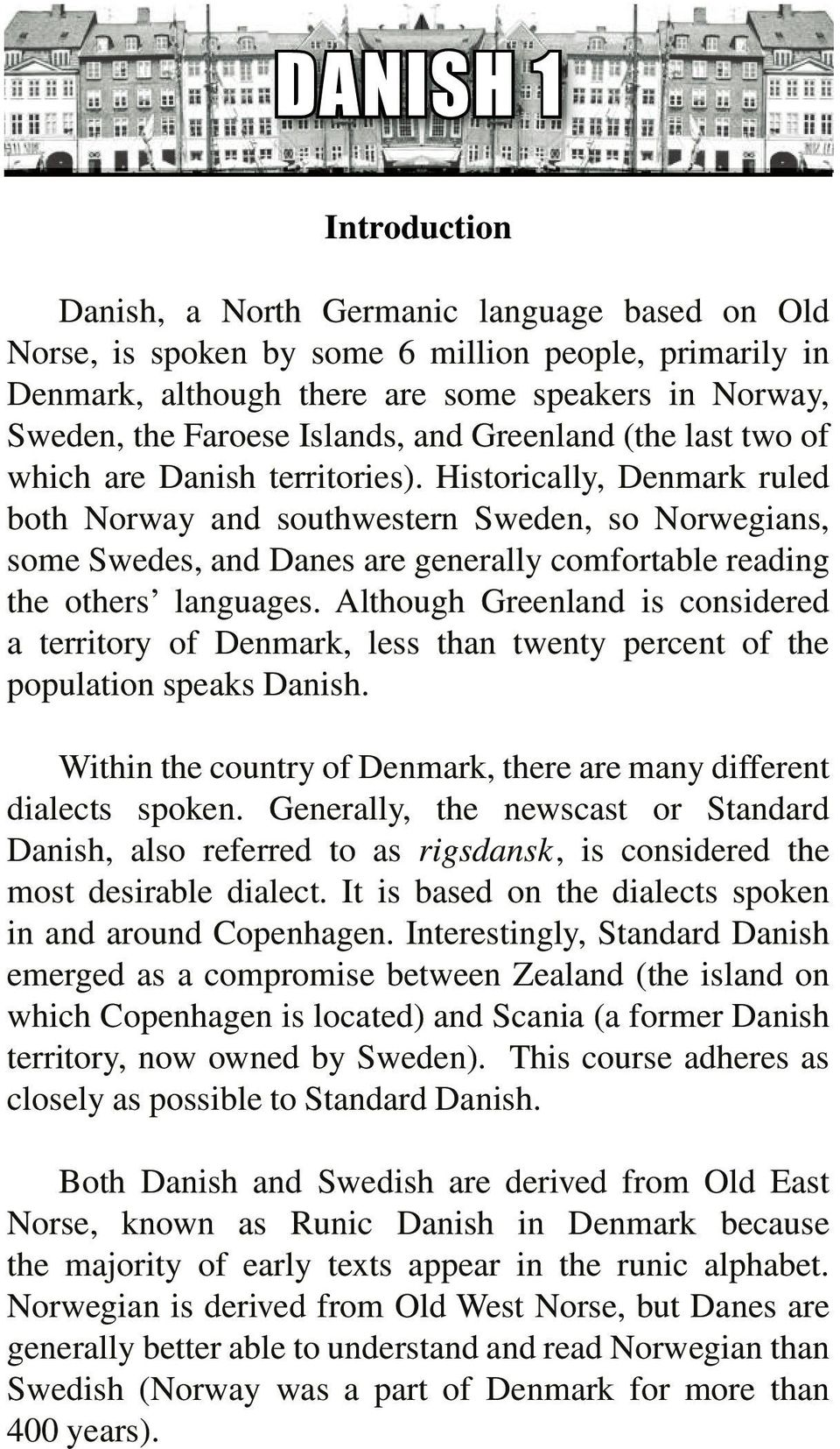 Historically, Denmark ruled both Norway and southwestern Sweden, so Norwegians, some Swedes, and Danes are generally comfortable reading the others languages.