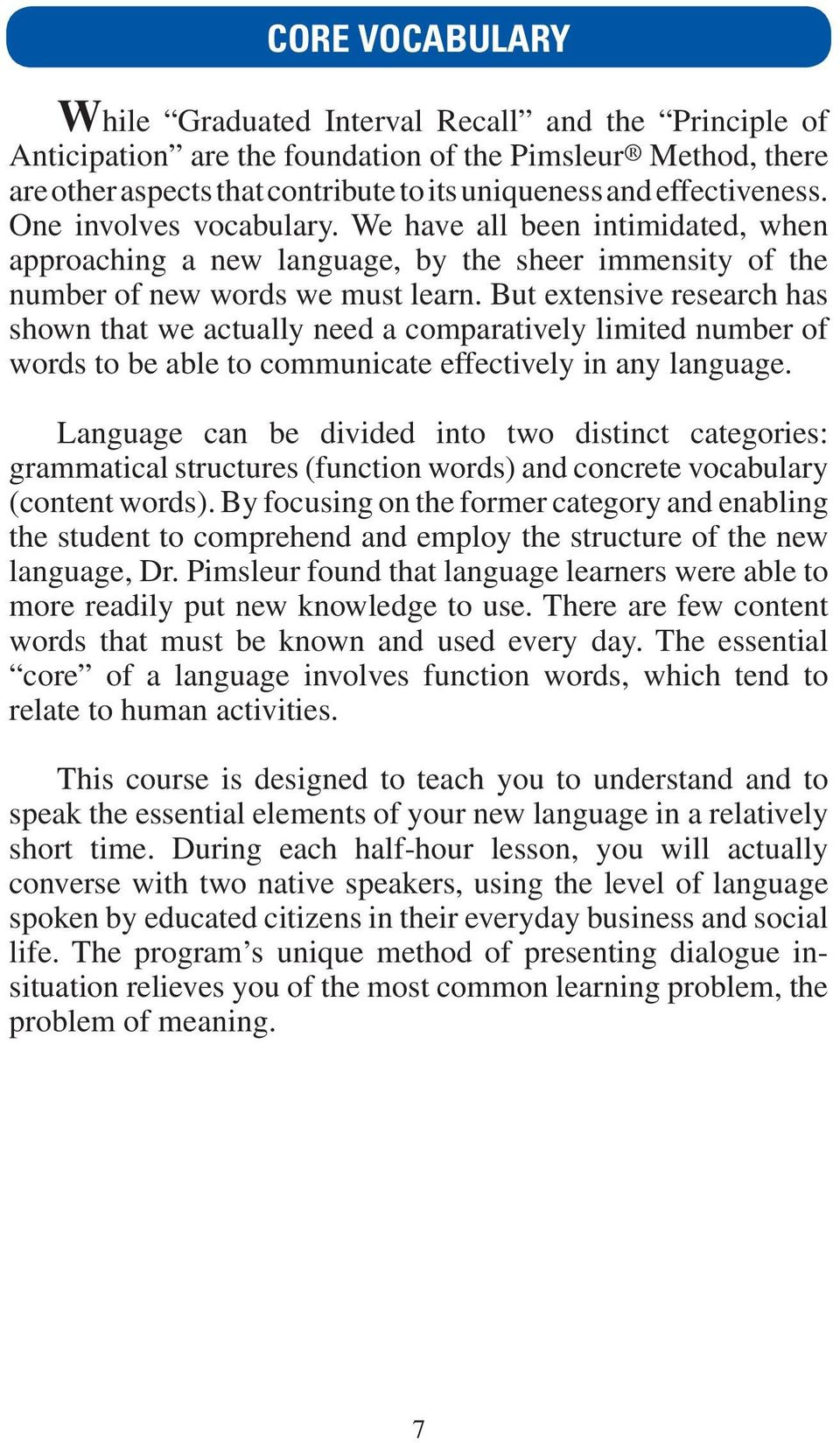 But extensive research has shown that we actually need a comparatively limited number of words to be able to communicate effectively in any language.