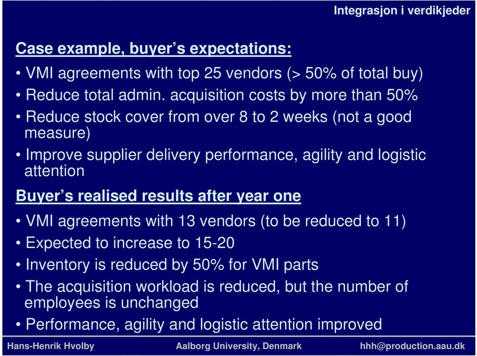 agility and logistic attention Buyer s realised results after year one VMI agreements with 13 vendors (to be reduced to 11) Expected to