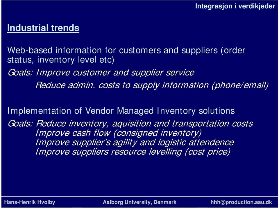 costs to supply information (phone/email) Implementation of Vendor Managed Inventory solutions Goals: Reduce