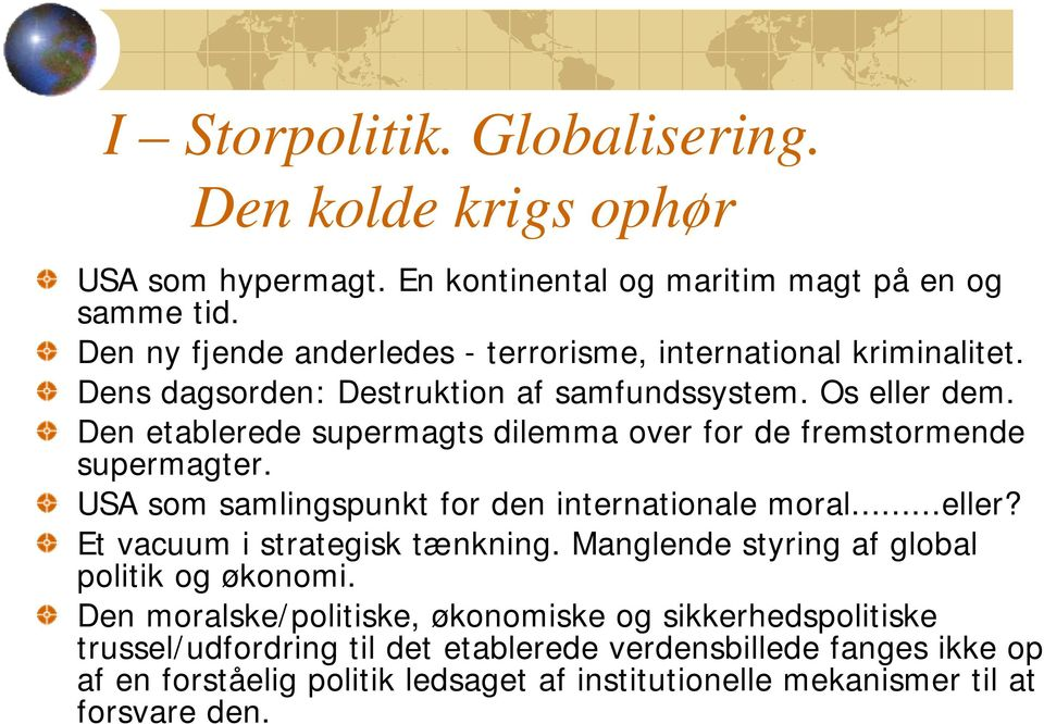 Den etablerede supermagts dilemma over for de fremstormende supermagter. USA som samlingspunkt for den internationale moral...eller? Et vacuum i strategisk tænkning.