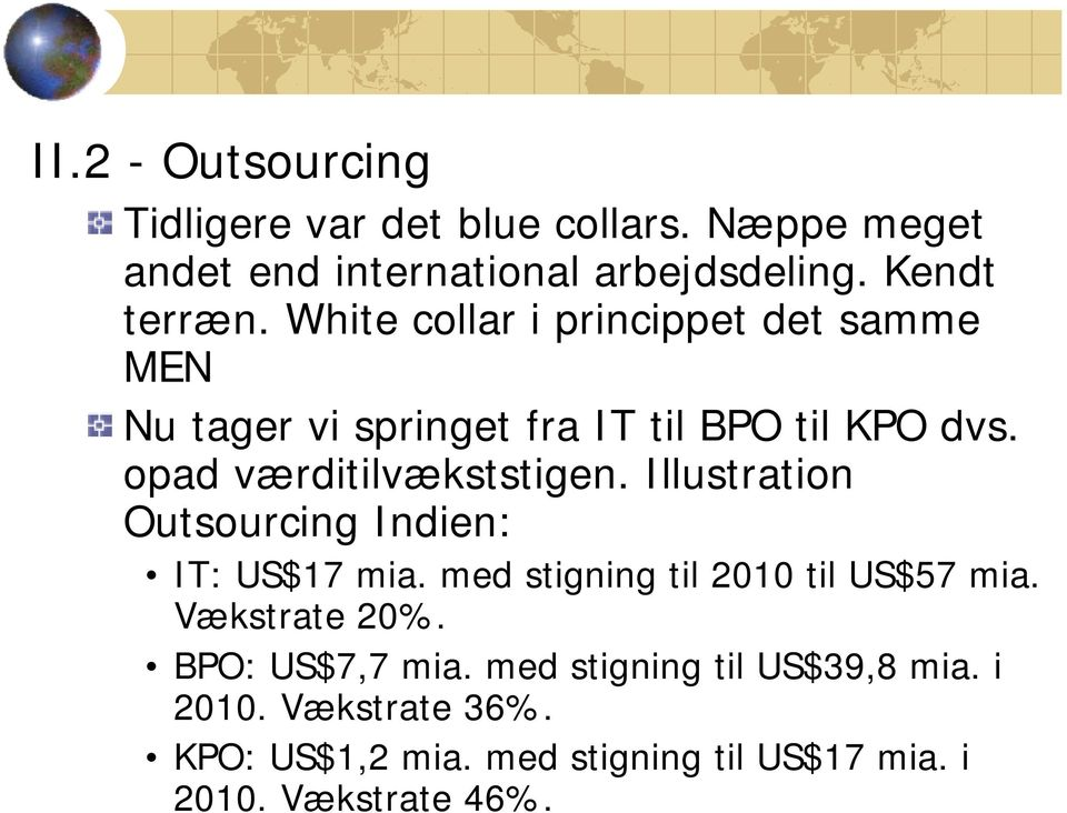 Illustration Outsourcing Indien: IT: US$17 mia. med stigning til 2010 til US$57 mia. Vækstrate 20%. BPO: US$7,7 mia.