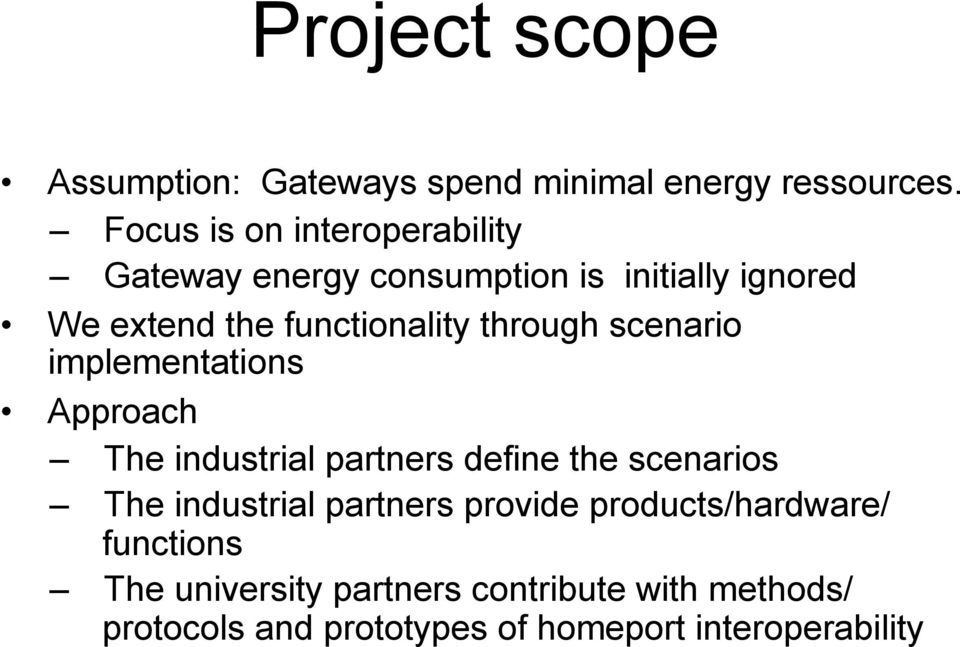 through scenario implementations Approach The industrial partners define the scenarios The industrial