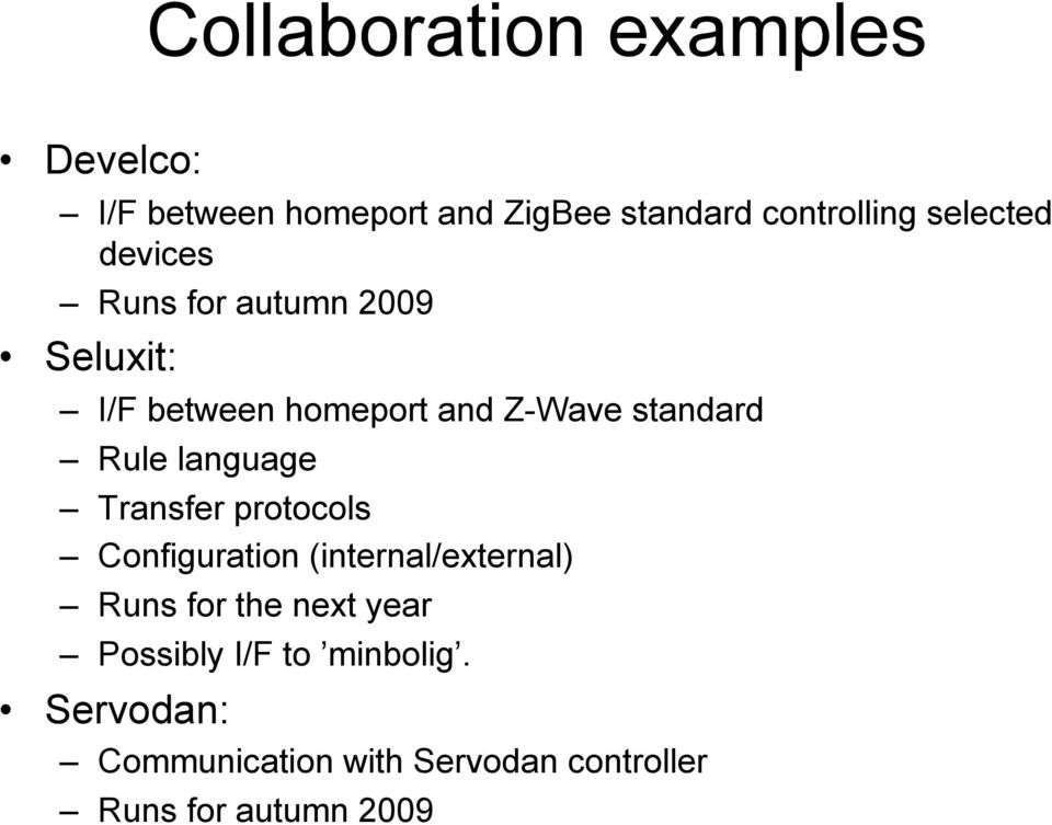 Rule language Transfer protocols Configuration (internal/external) Runs for the next year