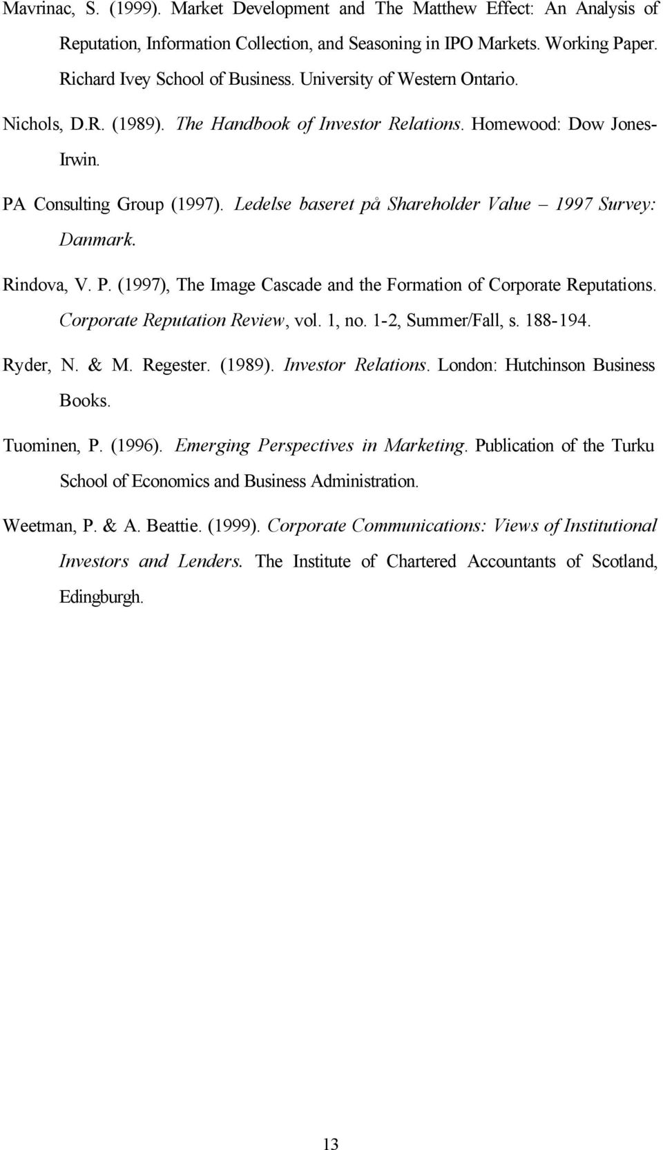 Ledelse baseret på Shareholder Value 1997 Survey: Danmark. Rindova, V. P. (1997), The Image Cascade and the Formation of Corporate Reputations. Corporate Reputation Review, vol. 1, no.