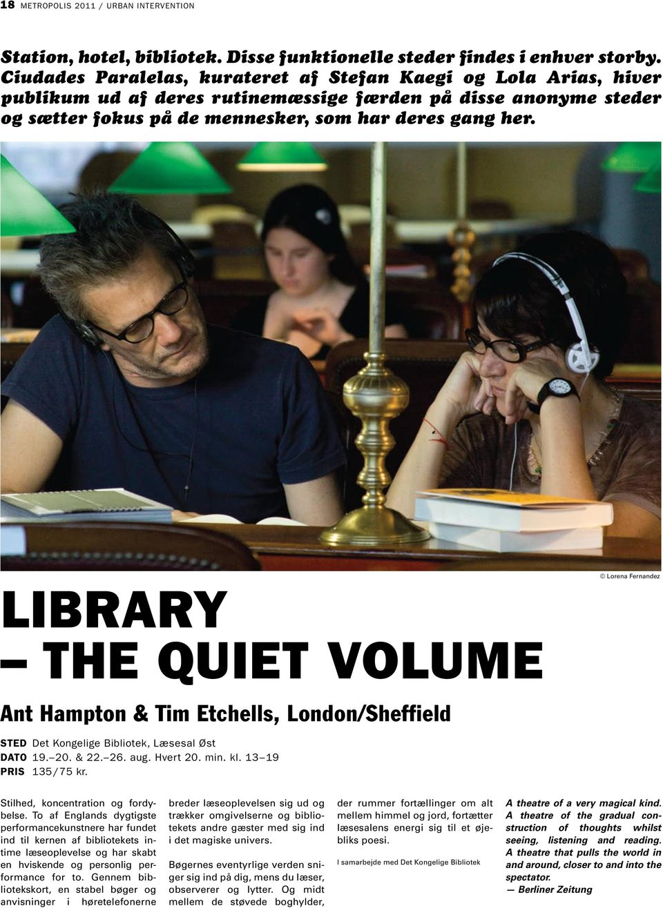LIBRARY THE QUIET VOLUME Ant Hampton & Tim Etchells, London/Sheffield STED Det Kongelige Bibliotek, Læsesal Øst DATO 19. 20. & 22. 26. aug. Hvert 20. min. kl. 13 19 PRIS 135/75 kr.
