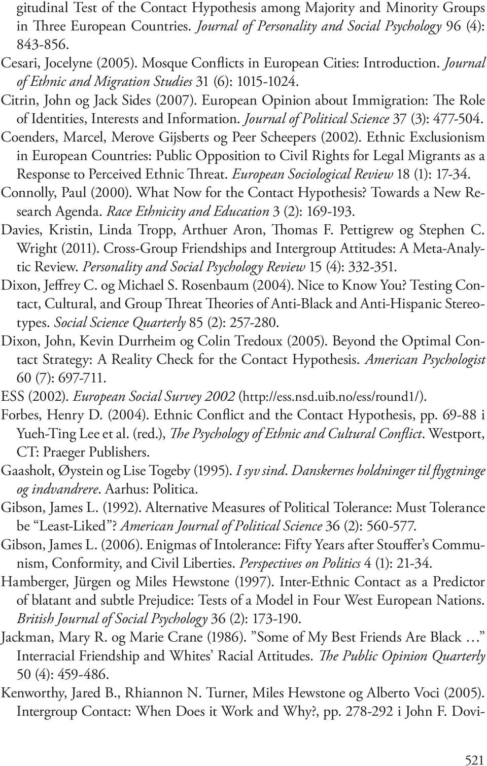 European Opinion about Immigration: The Role of Identities, Interests and Information. Journal of Political Science 37 (3): 477-504. Coenders, Marcel, Merove Gijsberts og Peer Scheepers (2002).