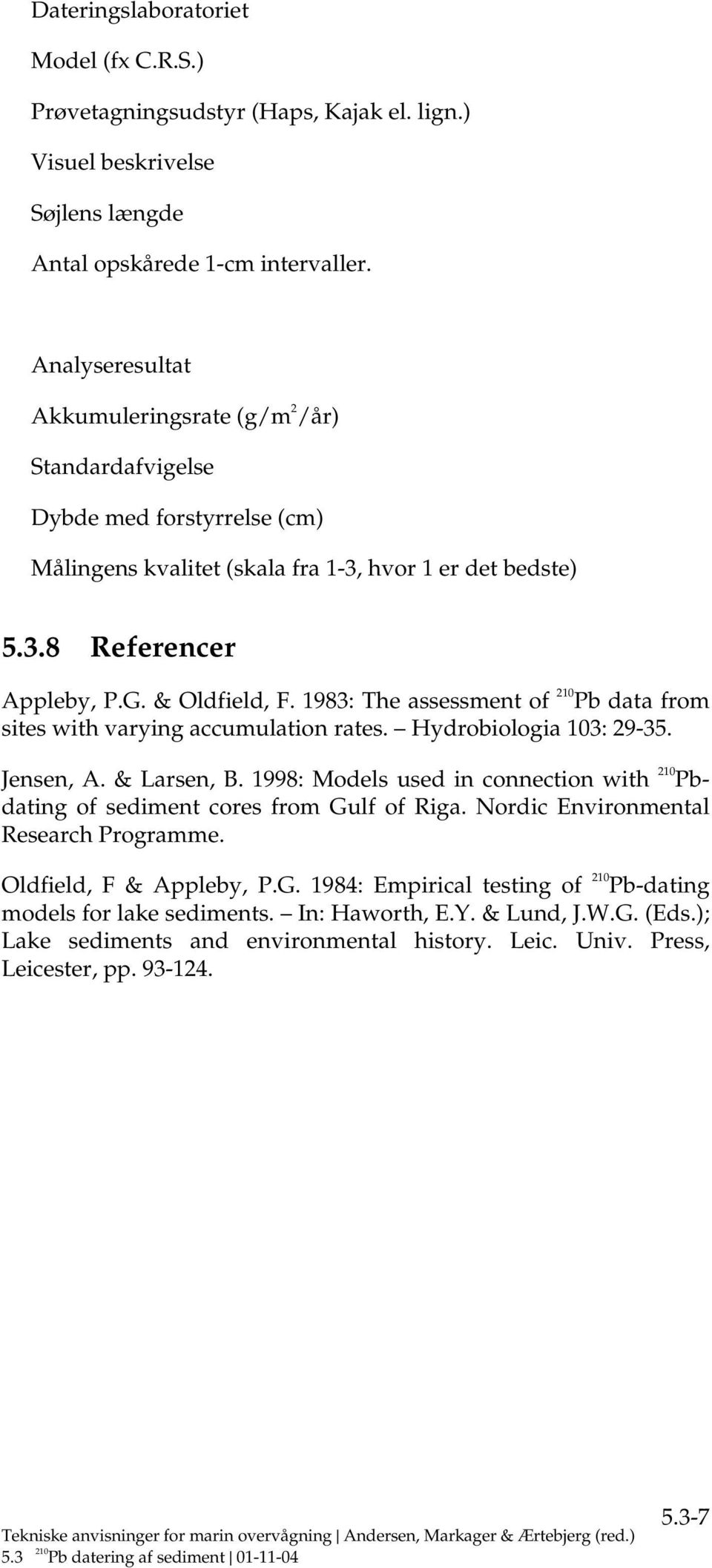 1983: The assessment of Pb data from sites with varying accumulation rates. Hydrobiologia 103: 29-35. Jensen, A. & Larsen, B.