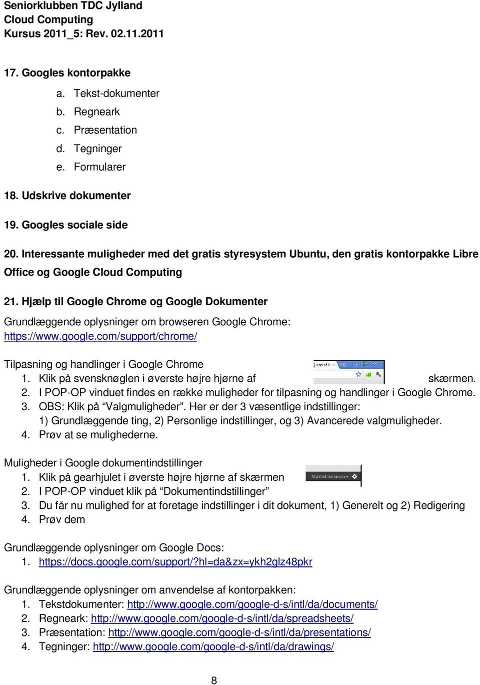 Hjælp til Google Chrome og Google Dokumenter Grundlæggende oplysninger om browseren Google Chrome: https://www.google.com/support/chrome/ Tilpasning og handlinger i Google Chrome 1.