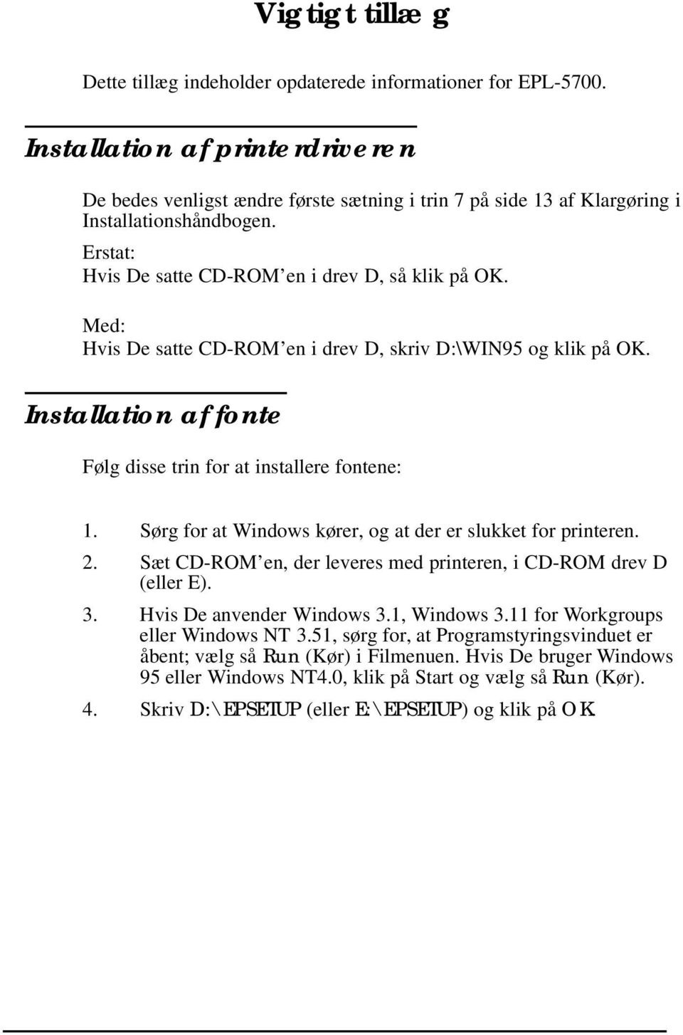 Med: Hvis De satte CD-ROM en i drev D, skriv D:\WIN95 og klik på OK. Installation af fonte Følg disse trin for at installere fontene: 1. Sørg for at Windows kører, og at der er slukket for printeren.